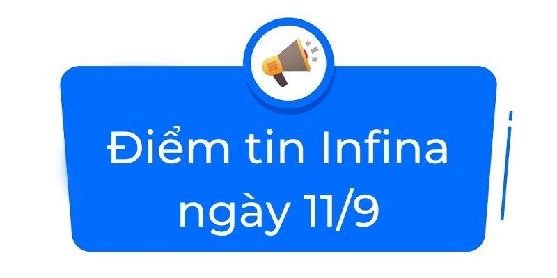 Điểm tin Infina ngày 11/9
