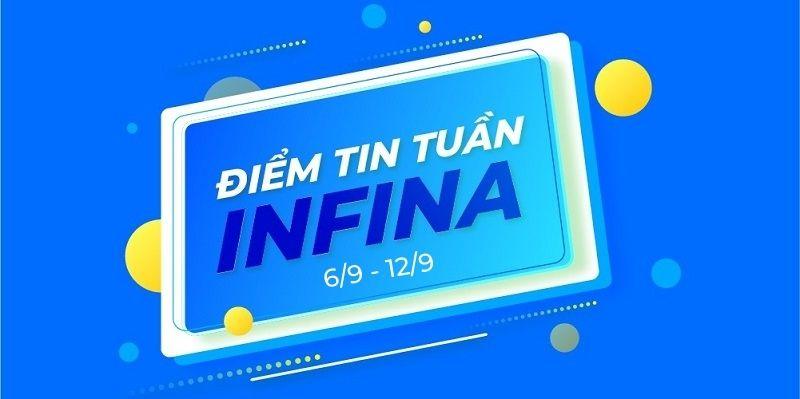 Điểm tin tuần Infina 6/9 - 12/9