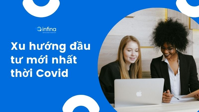 Xu hướng đầu tư, tích lũy online thời Covid